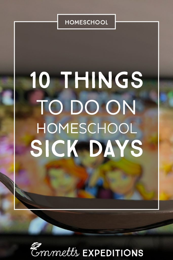 10 Things to do on Homeschool Sick Days